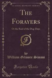 The Forayers by William Gilmore Simms