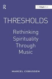 Thresholds: Rethinking Spirituality Through Music by Marcel Cobussen