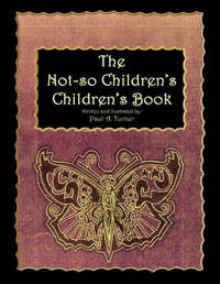 The Not-So Children's, Children's Book by Paul Turner
