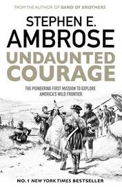 Undaunted Courage by Stephen E Ambrose