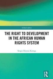The Right to Development in the African Human Rights System by Serges Djoyou Kamga