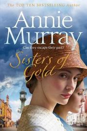 Sisters of Gold by Annie Murray
