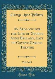 An Apology for the Life of George Anne Bellamy, Late of Covent-Garden Theatre, Vol. 2 of 5 (Classic Reprint) by George Anne Bellamy image