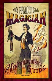The Practical Magician and Ventriloquist's Guide by * Anonymous