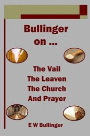 Bullinger on ... the Vail, the Leaven, the Church and Prayer by E.W. Bullinger