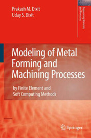 Modeling of Metal Forming and Machining Processes by Prakash Mahadeo Dixit