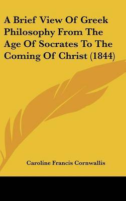 A Brief View Of Greek Philosophy From The Age Of Socrates To The Coming Of Christ (1844) by Caroline Francis Cornwallis image