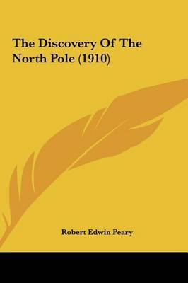 The Discovery of the North Pole (1910) by Robert Edwin Peary image