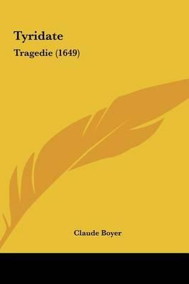 Tyridate: Tragedie (1649) by Claude Boyer image