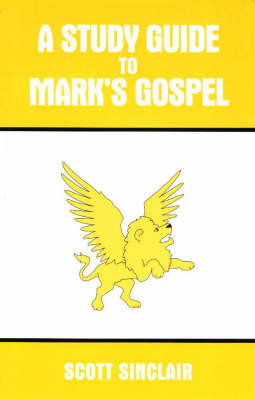 Study Guide to Mark's Gospel by Scott Sinclair
