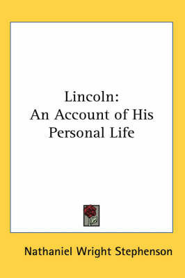 Lincoln: An Account of His Personal Life by Nathaniel Wright Stephenson