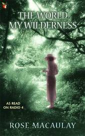 The World My Wilderness by Rose Macaulay image