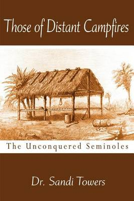 Those of Distant Campfires: The Unconquered Seminoles by Sandi Towers, J.D. image