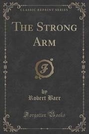 The Strong Arm (Classic Reprint) by Robert Barr