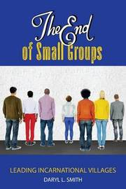 The End of Small Groups by Dr Daryl L Smith