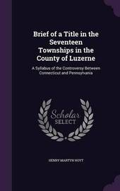 Brief of a Title in the Seventeen Townships in the County of Luzerne by Henry Martyn Hoyt image