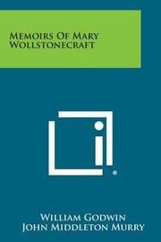 Memoirs of Mary Wollstonecraft by William Godwin (Barrister at 3 Hare Court)
