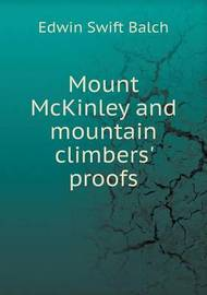 Mount McKinley and Mountain Climbers' Proofs by Edwin Swift Balch