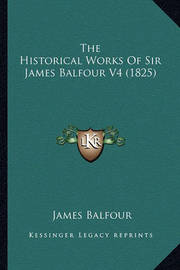 The Historical Works of Sir James Balfour V4 (1825) by James Balfour
