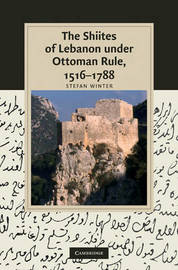 The Shiites of Lebanon under Ottoman Rule, 1516-1788 by Stefan Winter image