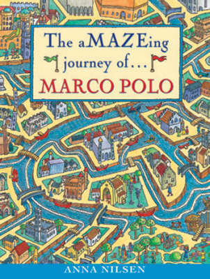 The Amazeing Journey of Marco Polo by Anna Nilsen