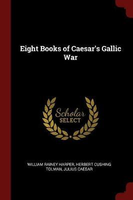 Eight Books of Caesar's Gallic War by William Rainey Harper