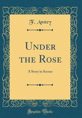 Under the Rose by F ANSTEY