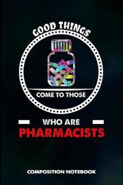 Good Things Come to Those Who Are Pharmacists by M Shafiq