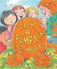 Pick a Pumpkin, Mrs. Millie by Judy Cox