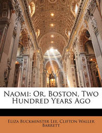 Naomi: Or, Boston, Two Hundred Years Ago by Eliza Buckminster Lee