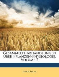 Gesammelte Abhandlungen Ber Pflanzen-Physiologie, Volume 2 by Julius Sachs