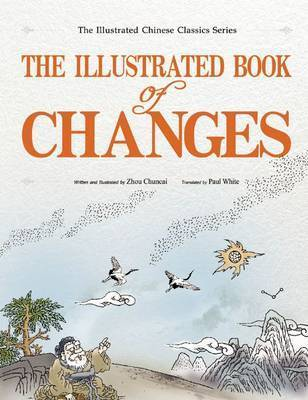 The Illustrated Book of Changes by Chuncai Zhou