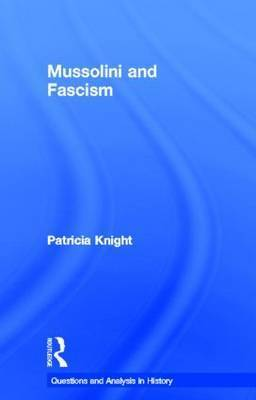 Mussolini and Fascism by Patricia Knight