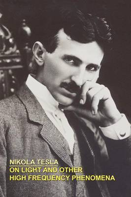 On Light and Other High Frequency Phenomena by Nikola Tesla