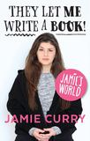 Jamie's World: They Let Me Write A Book by Jamie Curry