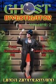 Ghost Investigator Volume 2: From Gettysburg to Lizzie Borden: v.2 by Linda Zimmermann image
