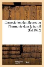 L'Association Des Fileuses Ou L'Harmonie Dans Le Travail. Recreation D'Ecoles Primaires de Filles by Imp de Joubert-Moreau
