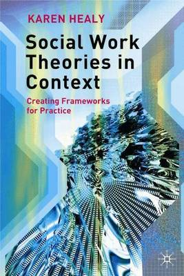 Social Work Theories in Context: Creating Frameworks for Practice by Karen Healy image