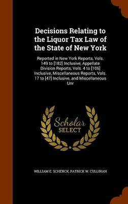 Decisions Relating to the Liquor Tax Law of the State of New York by William E Schenck