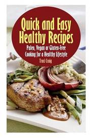Quick and Easy Healthy Recipes by Traci Craig