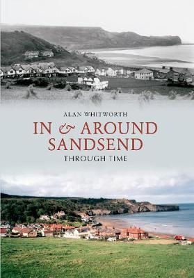 In & Around Sandsend Through Time by Alan Whitworth
