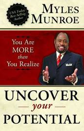 Uncover Your Potential by Myles Munroe