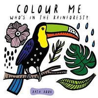Colour Me: Who's in the Rainforest? by Surya Sajnani