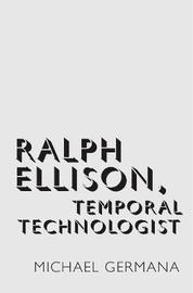Ralph Ellison, Temporal Technologist by Michael Germana