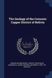 The Geology of the Corocoro Copper District of Bolivia by Edward Wilber Berry