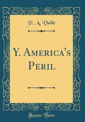 Y. America's Peril (Classic Reprint) by P A Vaile image
