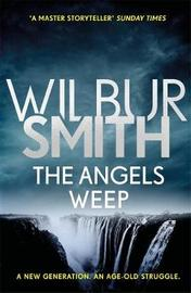 The Angels Weep by Wilbur Smith