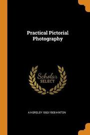 Practical Pictorial Photography by A Horsley 1863-1908 Hinton