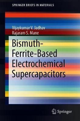 Bismuth-Ferrite-Based Electrochemical Supercapacitors by Vijaykumar V. Jadhav
