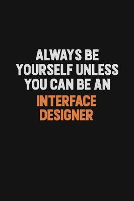Always Be Yourself Unless You Can Be An Interface Designer by Camila Cooper